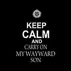 Keep Calm and CARRY ON MY WAYWARD SON by Mhaddie