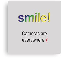 Smile! Cameras are everywhere :( Canvas Print