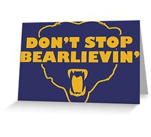 Don't Stop Bear-lievin' Greeting Card