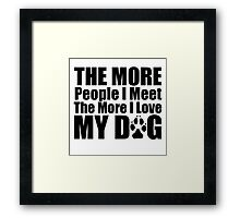 THE MORE PEOPLE I MEET Framed Print