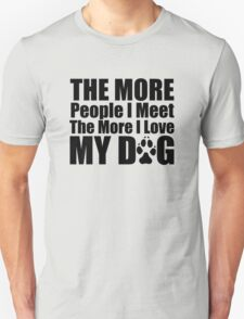 THE MORE PEOPLE I MEET Unisex T-Shirt