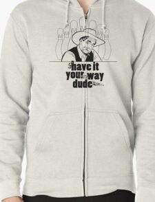 The Big Lebowski - Have it your way, dude Zipped Hoodie