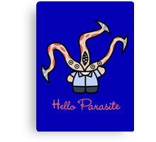 Hello Parasite Canvas Print