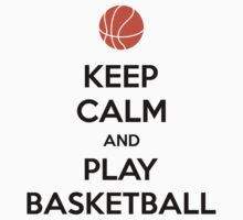 Keep Calm and Play Basketball by designbymike