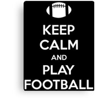 Keep Calm and Play Football Canvas Print