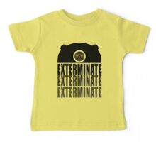 EXTERMINATE EXTERMINATE EXTERMINATE Baby Tee
