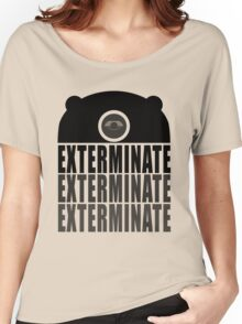 EXTERMINATE EXTERMINATE EXTERMINATE Women's Relaxed Fit T-Shirt