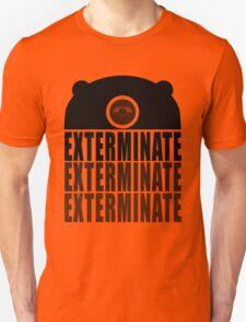 EXTERMINATE EXTERMINATE EXTERMINATE Unisex T-Shirt