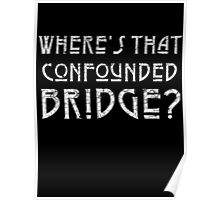WHERE'S THAT CONFOUNDED BRIDGE? - destroyed white Poster