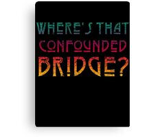 WHERE'S THAT CONFOUNDED BRIDGE? - destroyed colors Canvas Print