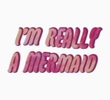 I'm really a mermaid by MZawesomechic