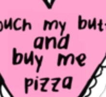Touch my butt and buy me pizza Sticker
