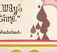 It's Always Tea Time in Wonderland Sticker