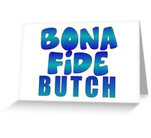 BONA FIDE:  BUTCH Greeting Card