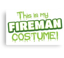 This is my FIREMAN costume (Halloween) Canvas Print