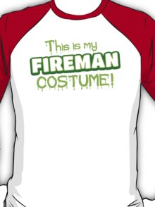 This is my FIREMAN costume (Halloween) T-Shirt