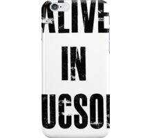 Alive In Tucson iPhone Case/Skin