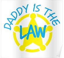 DADDY is the LAW with sheriff badge Poster