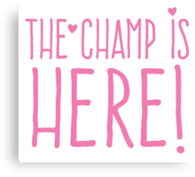 THE CHAMP IS HERE (girly) Canvas Print