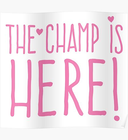 THE CHAMP IS HERE (girly) Poster