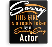 """Sorry This Girl is already taken by a Smart & Sexy Actor"" Collection #80005 Metal Print"