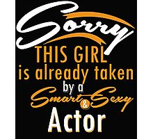 """Sorry This Girl is already taken by a Smart & Sexy Actor"" Collection #80005 Photographic Print"