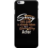 """""""Sorry This Girl is already taken by a Smart & Sexy Actor"""" Collection #80005 iPhone Case/Skin"""