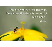Excellence is a habit Photographic Print