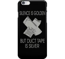 Silence is Golden Duct Tape is Silver iPhone Case/Skin