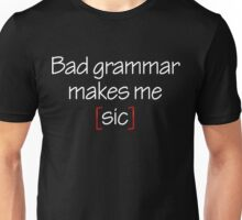 Bad Grammar Makes Me Sic Unisex T-Shirt