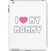 I love my mommy iPad Case/Skin