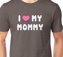 I love my mommy Unisex T-Shirt