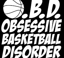O.B.D Obsessive Basketball Disorder by fancytees