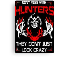 Don't Mess With Hunters They Don't Just Look Crazy - TShirts & Hoodies Canvas Print
