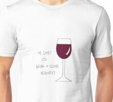 it's wine o' clock already Unisex T-Shirt