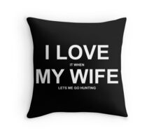 I Love It When My Wife Lets Me Go Hunting - TShirts & Hoodies Throw Pillow