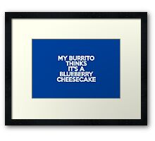 My burrito thinks it's a blueberry cheesecake Framed Print