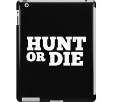 Hunt Or Die -  Custom Tshirt iPad Case/Skin