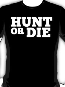 Hunt Or Die -  Custom Tshirt T-Shirt