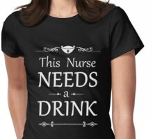 THIS NURSE NEEDS A DRINK Womens Fitted T-Shirt
