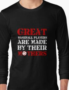 GREAT BASEBALL PLAYERS ARE MADE BY THEIR MOTHERS (2) T-Shirt