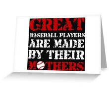 GREAT BASEBALL PLAYERS ARE MADE BY THEIR MOTHERS (2) Greeting Card