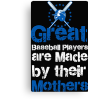GREAT BASEBALL PLAYERS ARE MADE BY THEIR MOTHERS Canvas Print