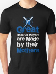 GREAT BASEBALL PLAYERS ARE MADE BY THEIR MOTHERS Unisex T-Shirt