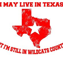 I MAY LIVE IN TEXAS BUT I'M STILL IN WILDCATS COUNTRY by fandesigns
