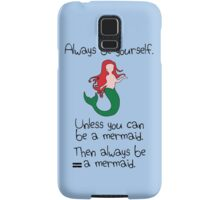 Always be yourself, unless you can be a mermaid Samsung Galaxy Case/Skin