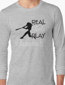 Real girls play baseball Long Sleeve T-Shirt