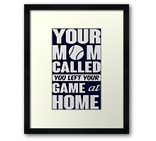 Your mom called, you left your game at home Framed Print