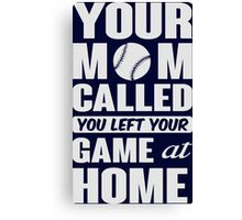 Your mom called, you left your game at home Canvas Print