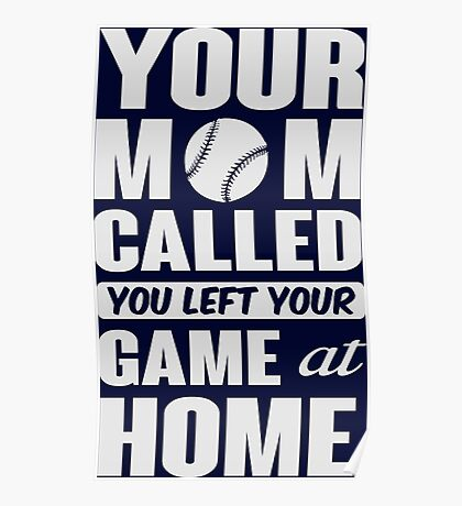 Your mom called, you left your game at home Poster